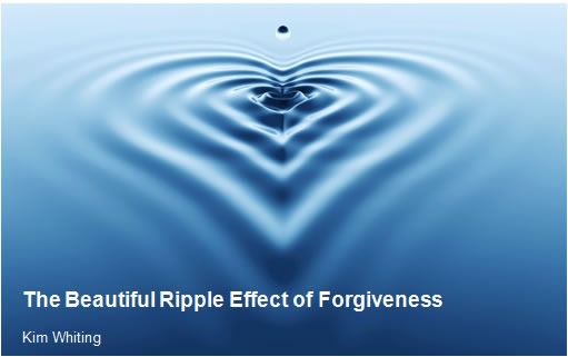 The Beautiful Ripple Effect Of Forgiveness